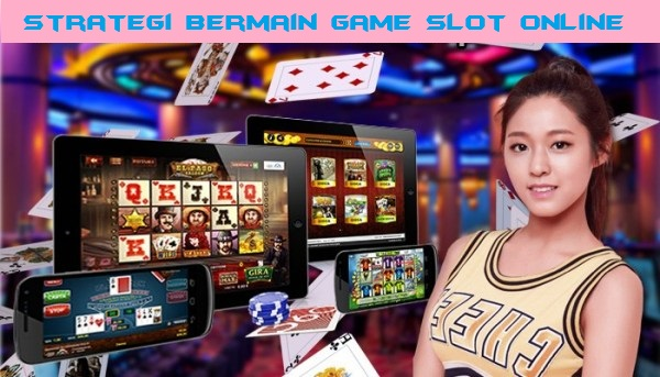 Strategi Bermain Game Slot Online